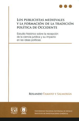 PUBLICISTAS MEDIEVALES Y LA FORMACIÓN DE LA TRADICIÓN POLÍTICA DE OCCIDENTE