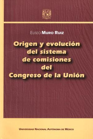 ORIGEN Y EVOLUCIÓN DEL SISTEMA DE COMISIONES DEL CONGRESO DE LA UNIÓN