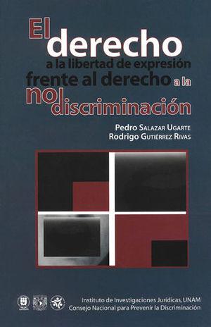 DERECHO A LA LIBERTAD DE EXPRESION FRENTE AL DERECHO A LA NO DISCRIMINACION, EL