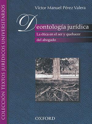 DEONTOLOGÍA JURÍDICA. 1ª ED. 2001. 16ª REIMP.2016