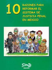 10 RAZONES PARA REFORMAR EL SISTEMA DE JUSTICIA PENAL EN MÉXICO