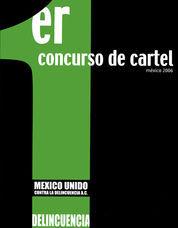 1ER CONCURSO DE CARTEL MÉXICO UNIDO CONTRA LA DELINCUENCIA