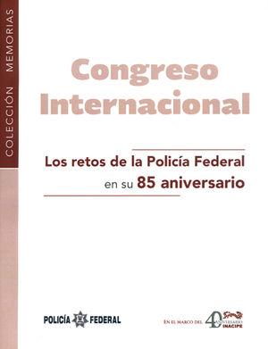 RETOS DE LA POLICÍA FEDERAL EN SU 85 ANIVERSARIO