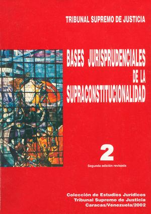 BASES JURISPRUDENCIALES DE LA SUPRACONSTITUCIONALIDAD