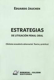 ESTRATEGIAS DE LITIGACIÓN PENAL ORAL. SISTEMA ACUSATORIO ADVERSARIAL TEORIA Y PRACTICA