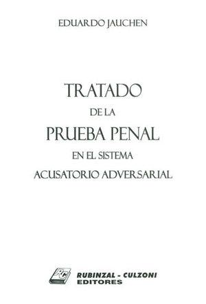 TRATADO DE LA PRUEBA PENAL EN EL SISTEMA ACUSATORIO ADVERSARIAL