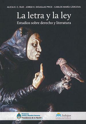 LETRA Y LA LEY, LA. ESTUDIOS SOBRE DERECHO Y LITERATURA. CÁRCOVA, CARLOS MARÍA; DOUGLAS PRICE, JORGE; C. RUIZ, ALICIA E.. 9789873720109 Dijuris