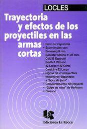 TRAYECTORIA Y EFECTOS DE LOS PROYECTILES EN LAS ARMAS CORTAS. 2ª ED.