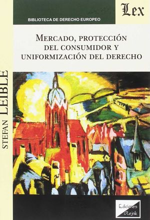 MERCADO, PROTECCIÓN DEL CONSUMIDOR Y UNIFORMIZACIÓN DEL DERECHO