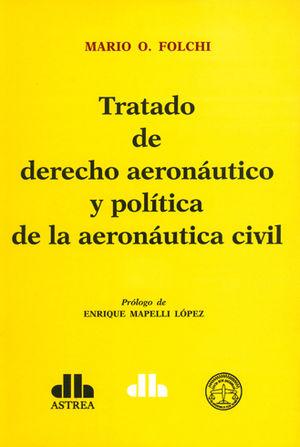 TRATADO DE DERECHO AERONÁUTICO Y POLÍTICA DE LA AERONÁUTICA CIVIL. 2 TOMOS
