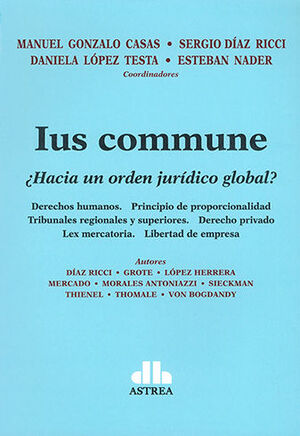 IUS COMMUNE ¿HACIA UN ORDEN JURÍDICO GLOBAL?