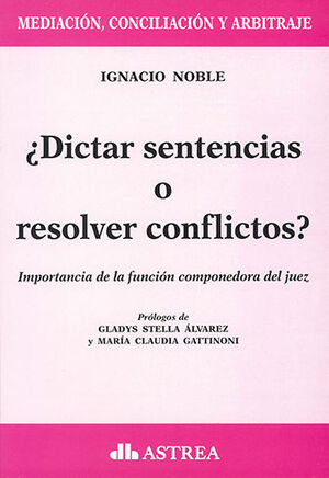 DICTAR SENTENCIAS O RESOLVER CONFLICTOS?