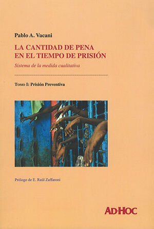 CANTIDAD DE PENA EN EL TIEMPO DE PRISIÓN, LA - TOMO I : PRISIÓN PREVENTIVA