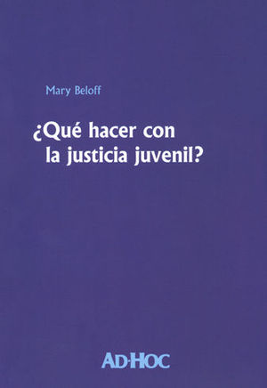 ¿QUÉ HACER CON LA JUSTICIA JUVENIL?