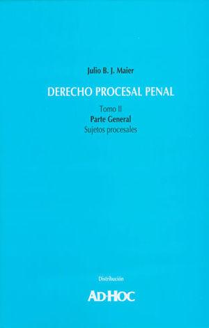 DERECHO PROCESAL PENAL TOMO II. PARTE GENERAL