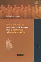 NUEVAS PERSPECTIVAS SOBRE LA RELACIÓN /TENSIÓN ENTRE LA DEMOCRACIA Y EL CONSTITUCIONALISMO