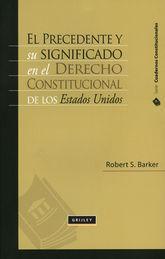 PRECEDENTE Y SU SIGNIFICADO EN EL DERECHO CONSTITUCIONAL DE LOS ESTADO UNIDOS