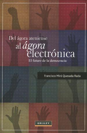 DEL AGORA ATENIENSE AL AGORA ELECTRONICA EL FUTURO DE LA DEMOCRACIA
