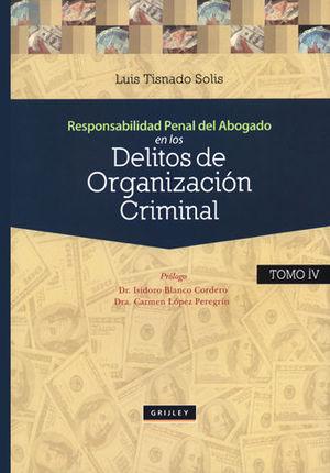 RESPONSABILIDAD PENAL DEL ABOGADO EN LOS DELITOS DE ORGANIZACIÓN CRIMINAL. TOMO IV