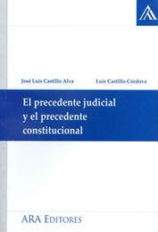 PRECEDENTE JUDICIAL Y EL PRECEDENTE CONSTITUCIONAL, EL
