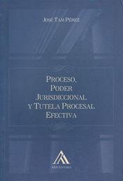PROCESO, PODER JURISDICCIONAL Y TUTELA PROCESAL EFECTIVA