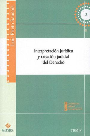 INTERPRETACION JURIDICA Y CREACION JUDICIAL DEL DERECHO