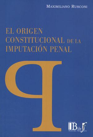 ORIGEN CONSTITUCIONAL DE LA IMPUTACION PENAL, EL
