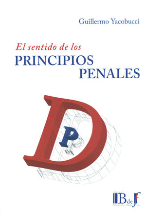 SENTIDO DE LOS PRINCIPIOS PENALES, EL