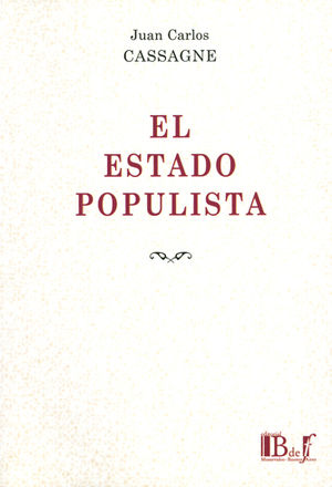 ESTADO POPULISTA, EL. EL ESCENARIO. LA FILOSOFÍA POLÍTICA DEL ESTADO POPULISTA