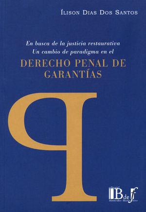 EN BUSCA DE LA JUSTICIA RESTAURATIVA, UN CAMBIO DE PARADIGMA EN EL DERECHO PENAL DE GARANTÍAS