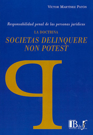 DOCTRINA SOCIETAS DELINQUERE NON POTEST. RESPONSABILIDAD PENAL DE LAS PERSONAS JURÍDICAS